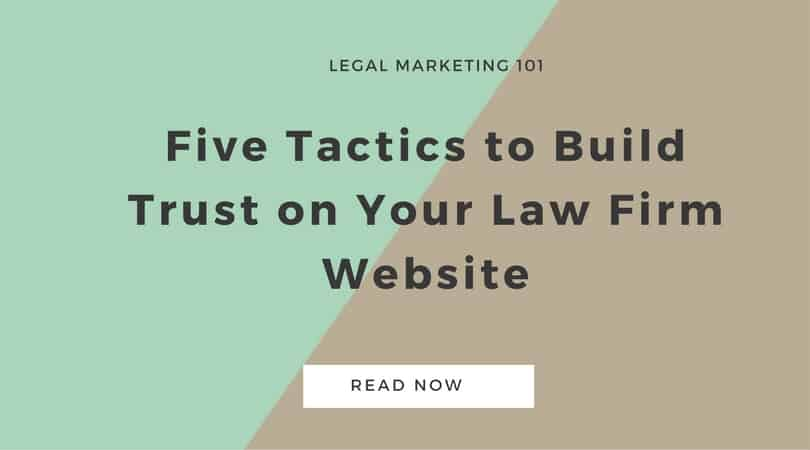 Five Tactics to Build Trust On Your Law Firm Website