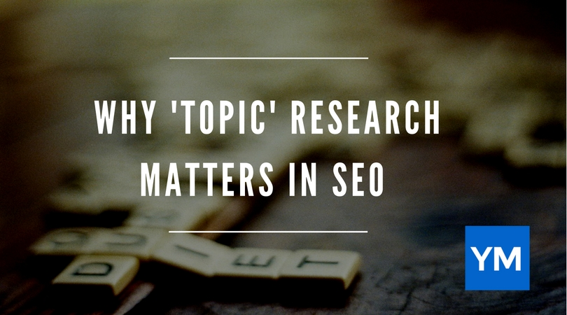 "Why ""Topic"" Research Matters In SEO"